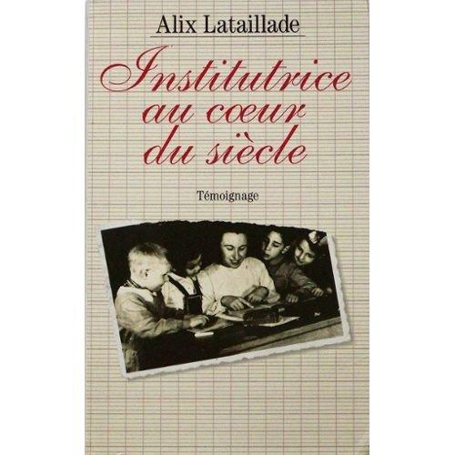 Institutrice au coeur du siècle de Alix Lataillade