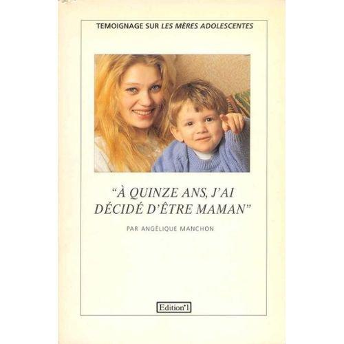 """""""A quinze ans, j'ai décidé d'être maman"""" """"A quinze ans, j'ai décidé d'être maman"""""""
