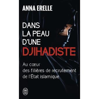 Dans la peau d'une djihadiste : Enquête au coeur des filières de recrutement de l'Etat islamique de Anna Erelle