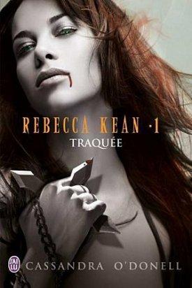 Rebecca Kean, tome 1 - Traquée.