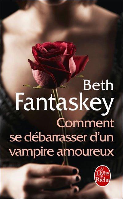 Comment se débarrasser d'un vampire amoureux- Beth Fantaskey!