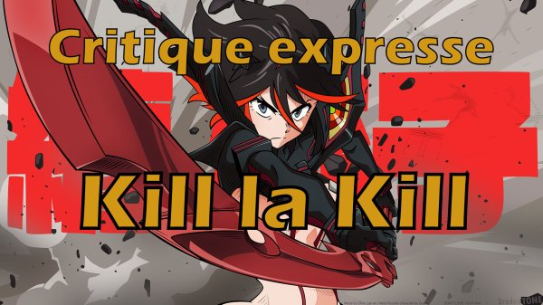 Critique expresse n°44 : Kill la Kill (série d'animation japonaise)