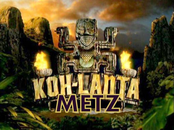 Koh-Lanta Metz