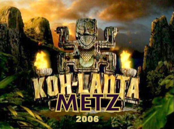 Résumé: Koh-Lanta Metz 2006