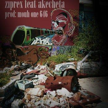 """On t'envoie dans l'décor - Ziprex feat. Akecheta ( extrait de """"réalité parallèle"""" de Ziprex - à venir) (2011)"""
