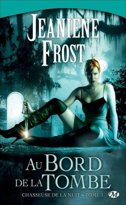 Chasseuse de la nuit T1: Au bord de la tombe de Jeaniene Frost