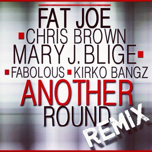 Fat Joe Ft. Chris Brown, Mary J Blige, Fabolous & Kirko Bangz - Another Round (Remix) (CDQ)