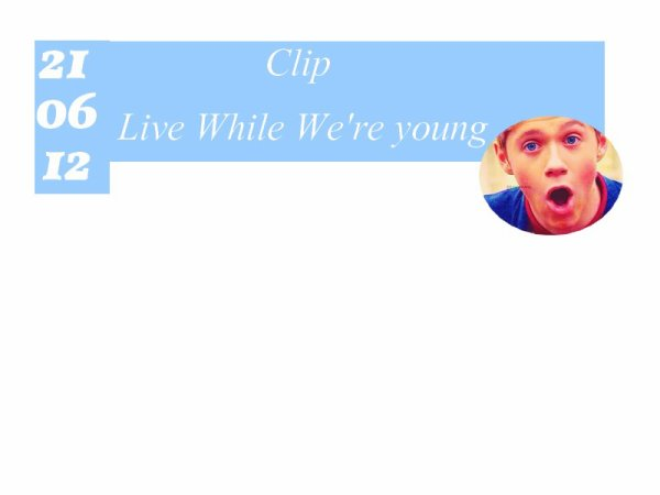 Live While We're Young.