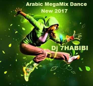 Arabic MegaMix Dance New 2017 / Arabic MegaMix Dance New 2017  Dj 7HABIBI (2017)
