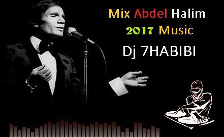 Mix Abdel Halim 2017 Music Dj 7HABIBI