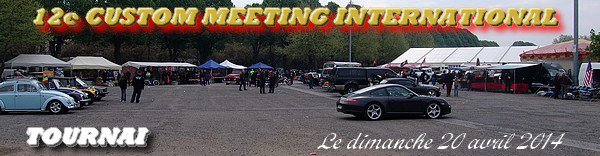 12e CUSTOM MEETING INTERNATIONAL - TOURNAI - dimanche 20 avril 2014