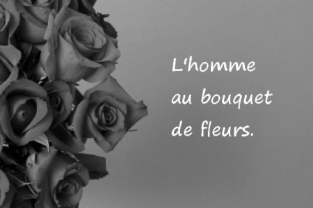 L'homme au bouquet de fleurs - Partie 1.