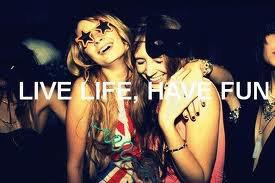 Life, Live, Have, Fun