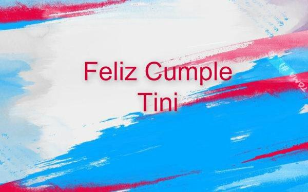 Feliz Cumple Tini!