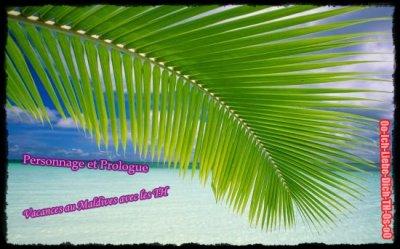 """""""Vacances au Maldives avec les TH"""" Personnage et Mini-Prologue"""