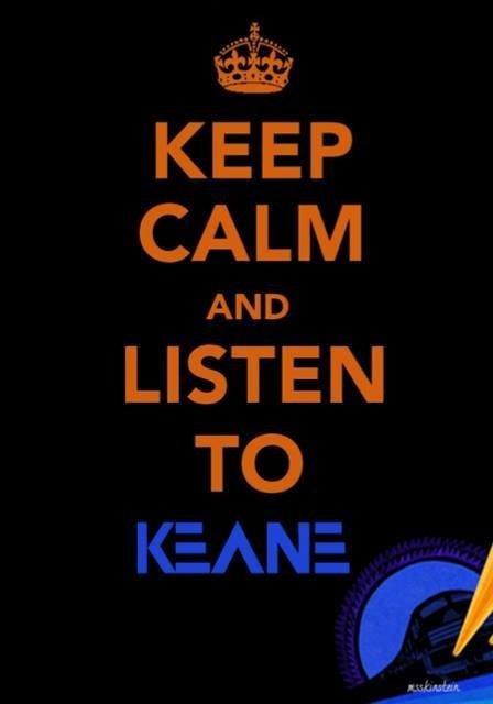 keep calm ♫♫♫♫ and listen  KEANE  ♥♥♥