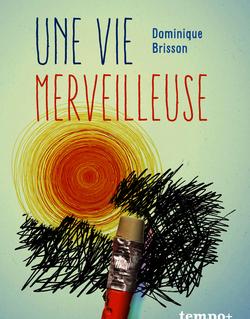 Une vie merveilleuse de Dominique Brisson