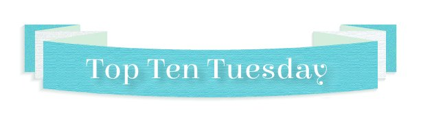 Top Ten Tuesday n°1
