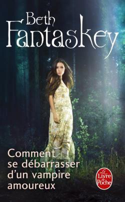 Comment se débarrasser d'un vampire amoureux, tome 1 ~ Beth Fantaskey