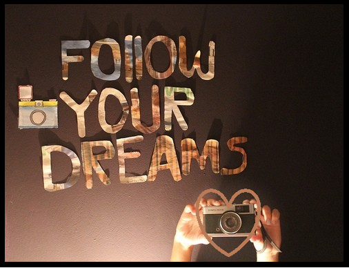 «Follow your dreams and the universe will open doors for you where there were only walls.»