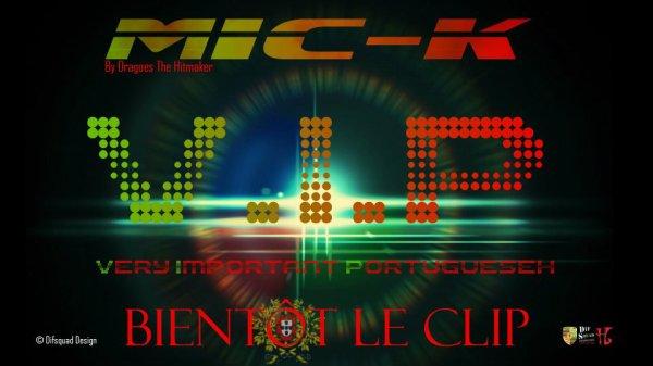 Bientôt sur vos écran New Clip de Mic-K - VIP Very Important Portuguesh