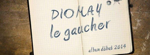"""Diomay, 6 ième album """"Le Gaucher"""", sortie début 2014"""
