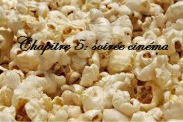 Chapitre 5 : Soirée cinéma