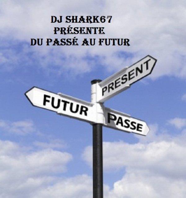 Dj Shark67 Présente Du Passé Au Futur