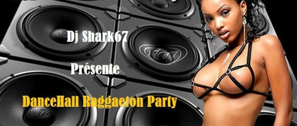 Dj Shark67 Présente DanceHall Raggaeton Party Mixxxx Vol.2