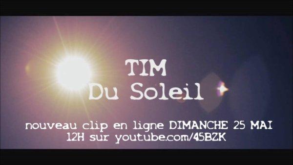 """NOUVEAU CLIP HD TIM """" DU SOLEIL """" EN LIGNE DIMANCHE 25 MAI A 12H00"""