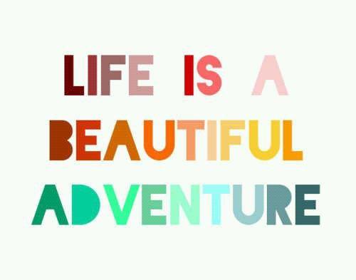 [ Divers ] La vie est une belle aventure.