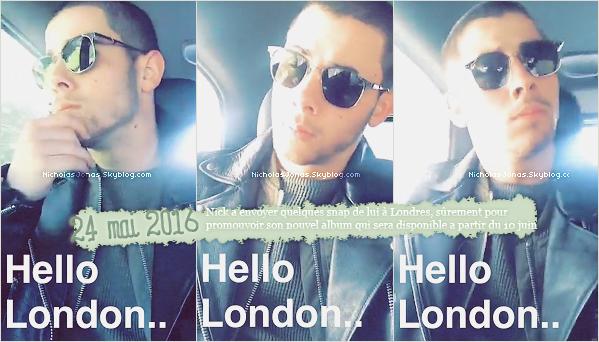 . . ___24 MAI 2016___..❝ Nick a envoyé quelques Snap, on le retrouve alors a Londres aujourd'hui ❞ Autre Informations de l'article. Nick sera a Paris demain pour la journée et passera dans les studio de NRJ & Virgin . .