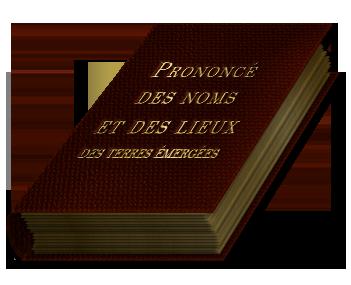 Φ Dictionnaire des noms propres Φ  COMMENT ÇA SE PRONONCE ?