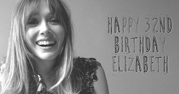 Happy 32nd birthday Elizabeth Olsen !