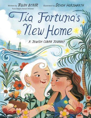 Nouvelle maison de Tante Fortuna UN VOYAGE JUIF CUBAIN Par RUTH BEHAR Illustrated by DEVON HOLZWARTH (en anglais)