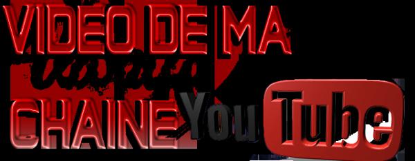 Mes vidéo de ma chaîne Youtube