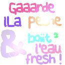 GAAARDE LA PESH , & BOiT L'EAU FRESH !