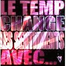 LE TEMP CHANGE & LES SENTiMENTS AVEC ..