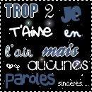 TROP 2 JE T'AiME EN L'AiR , MAiS AUCUNE PARDE SINCERE ..
