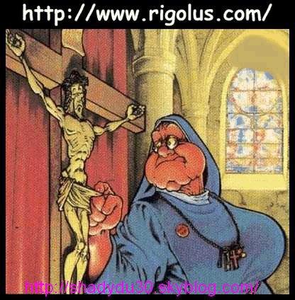 j' ai trop aimé looool et pour que certains (qui ont  pas trop le sens de l'humour dès lors que çà touche à leur religion) ne me reprochent pas d'être anti ceci ou cela j' ai aussi porté à la dérision la relion catholique comme çà ...pas de jaloux