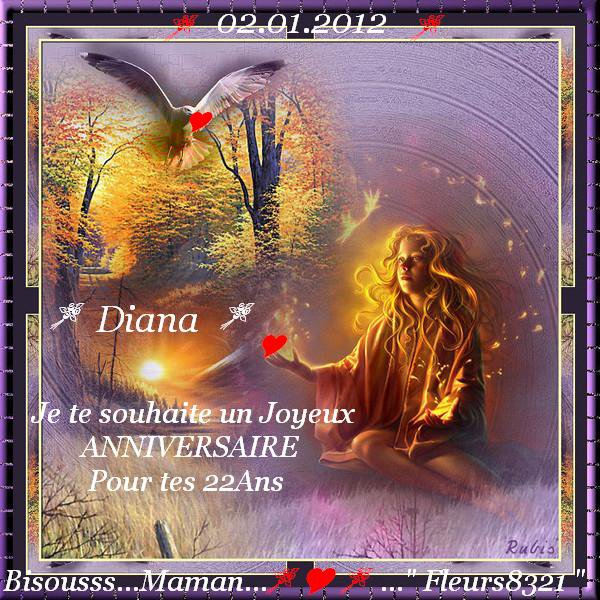 Pour ma fille Diana qui a eu aujourd'hui 22 Ans ...Je t'embrasse bien fort ma Puce ...Bisousss...Maman