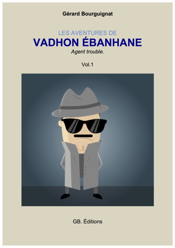 Les aventures de VADHON ÉBANHANE, l'espion le plus stupide du monde !