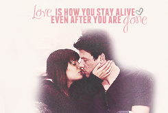 """Love is how you stay alive even after you're gone"""