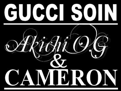 Akichi O.G FEAT Cameron - Gucci Soin (2011)