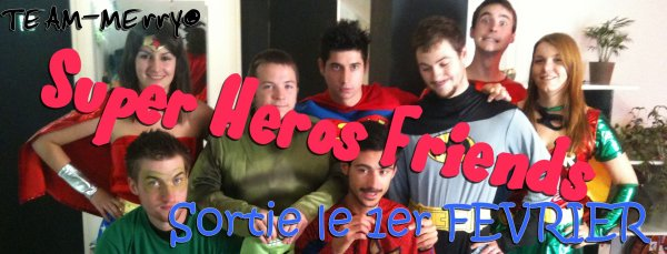 → Supers Heros Friends -  Site Internet____Facebook____Myspace____Twitter____Instagram____Livre d'Or
