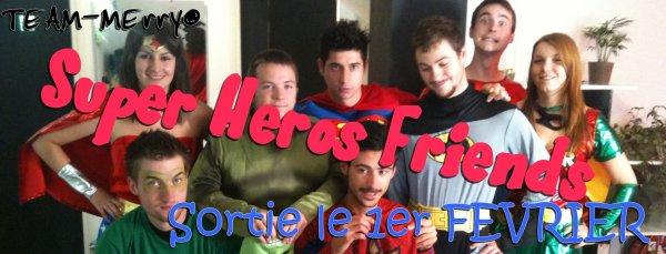 → Supers Heros Friends -  Site Internet____Facebook____Myspace____Twitter____Instagram____Livre d'Or