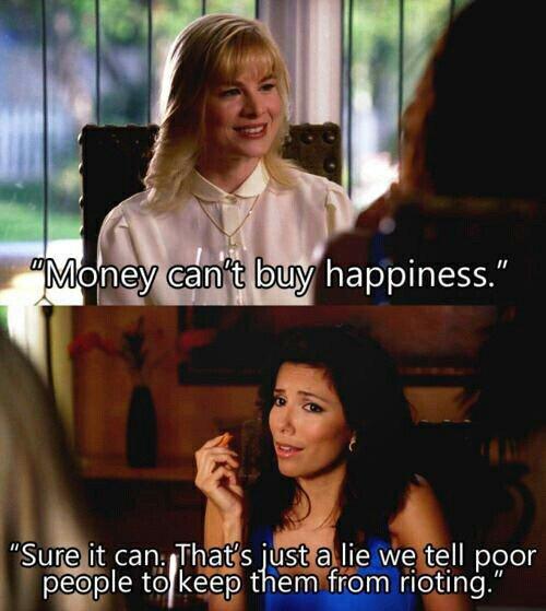 * « Celui qui a dit que l'argent ne fait pas le bonheur, ne savait pas où faire les boutiques. »*