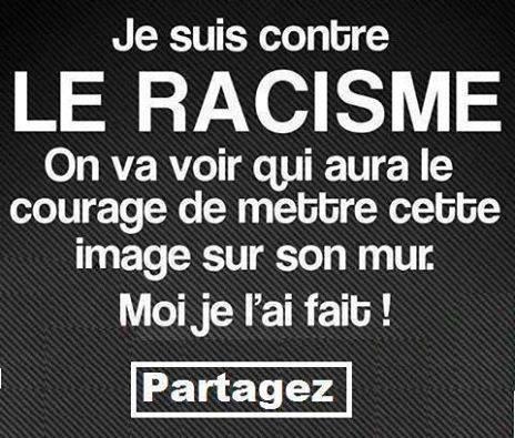 je suis contre le racisme et toi...................................