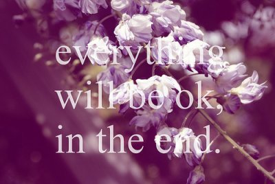 everything will be ok, in the end.