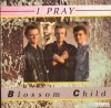 BLOSSOM CHILD / Blossom Child / I Pray (1986)